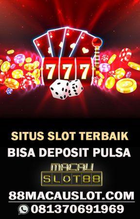 Slot Deposit Pakai  Pulsa Telkomsel by macauslot88official