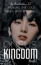 ONEUS KINGDOM (Seohoxreaders ff)[BOOK 1] by Aesthetic_EJ