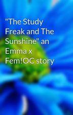 """The Study Freak and The Sunshine"" an Emma x Fem!OC story by KyleTheJaguar16"