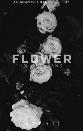 A Flower In The Sand (Amianan nga Ilocos #2) STILL ON GOING  by wtFajj