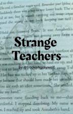 Strange Teachers by Bookishgraywolf