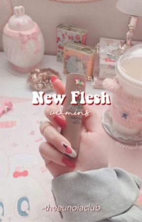 NEW FLESH | ADMINS by -theeunoiaclub