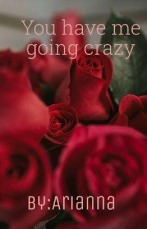 You got me going crazy  by arianna_santibanez