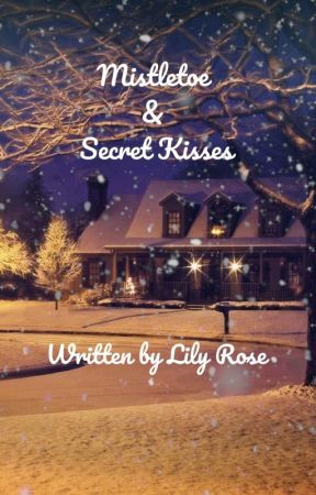 Mistletoe and Secret Kisses by LilyRoseStories