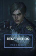 Best Friends || Leon Kennedy x Reader  by -bunhead-