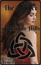 The Mother of Beacon Hills by LenaHamilton9