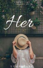 Her (Eternal Love Trilogy #3) by symrapark