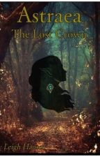 Astraea - The Lost Crown - Book 1 by the_author22