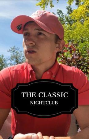 THE CLASSIC NIGHTCLUB ( TOM HOLLAND AU) by tommyhollandfanfics