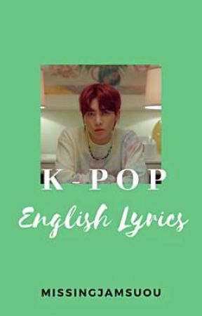 ♫︎K-pop English Lyrics♫︎ by MissingJamsUoU