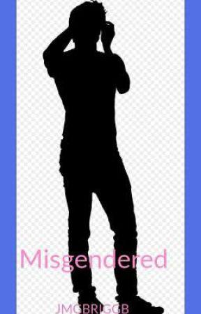 Misgendered by JMGBRIGGB
