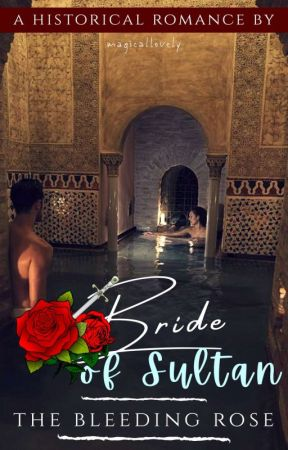 Bride of Sultan ~ The Bleeding Rose by magicallovely