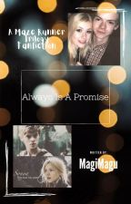 Always Is A Promise (A Maze Runner Trilogy Fanfiction) by MagiMagu