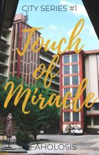 Touch of Miracle (City Series #1) by Faholosis