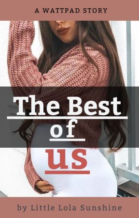 The Best of Us by LittleLolaSunshine