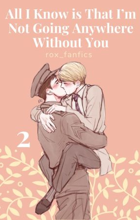 All I Know is That I'm Not Going Anywhere Without You by rox_fanfics