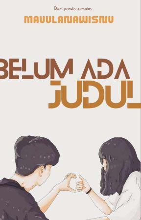 Belum Ada Judul by mauulanawisnu