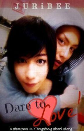 Dare to Love! (a boyxboy/shounen-ai short story) #NINJA-TURTLE UPDATE xD by JURiBEE