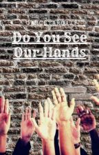 Do You See Our Hands by GangStarGa1
