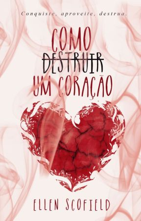Como destruir um coração by EllenScofield-
