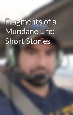 Fragments of a Mundane Life: Short Stories by JeremyJordan127