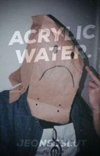 Acrylic Water. by jeonssslut