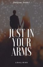 Marguax Series 1: Just in Your Arms (Under Revision) by lealjxxx