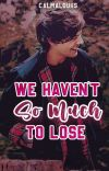 We Haven't So Much To Lose ➺ l.s || abo  cover