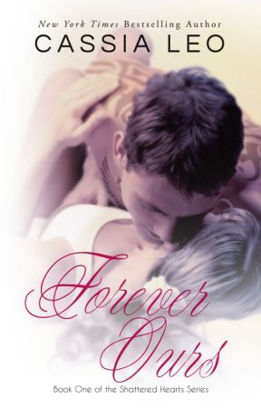 Forever Ours (Shattered Hearts #1) by CassiaLeo
