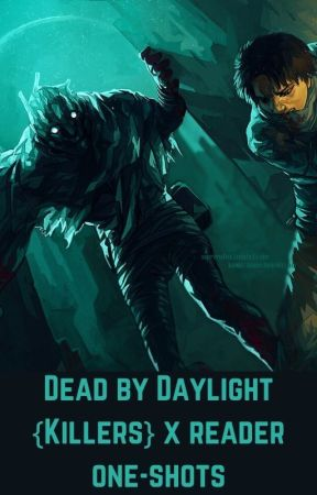 Dead by Daylight {Killers} x reader one-shots by NefariousLacuna