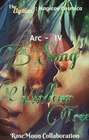 Arc 4 : The Song of a Willow Tree ( Season 2 ) by RoseMoon_614