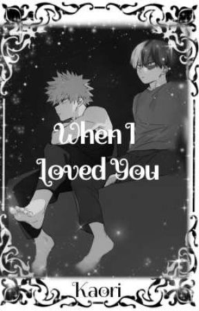 When I Loved You by KaoriYang1214