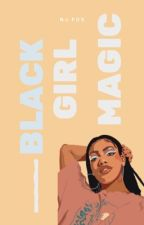 Black Girl Magic by njfoxwrites