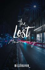 The Lost Memory (Completed) by missheaven_