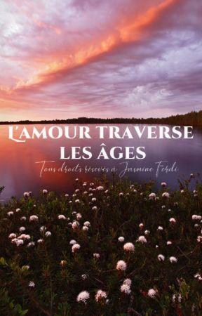L'amour traverse les âges by JasmineFerdi