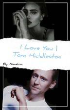 I Love You | Tom Hiddleston by Nikushim