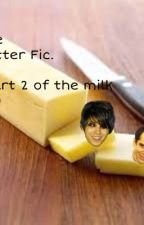 The Butter Fic (Part 2 of The Milk Fic) by mychemicalratman