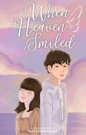 When Heaven Smiled (El Cielo Series #1) by notyourangelx