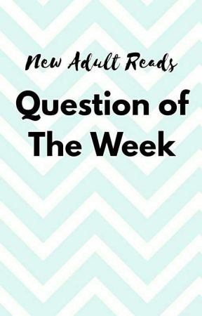 #QuestionOfTheWeek by NewAdultReads