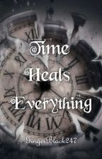 Time Heals Everything [On Hold] by gingerblack247