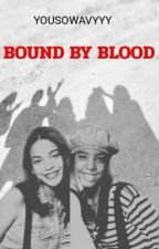 BOUND BY BLOOD by YouSowavyyy