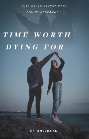 Time Worth Dying For by moodziak