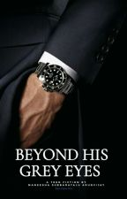 Beyond His Grey Eyes | Completed | Under Editing  by immaneesha