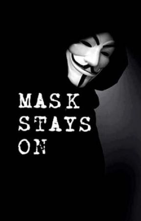 MASK STAYS ON :: anonymous x reader by LEMILLION_SMILES