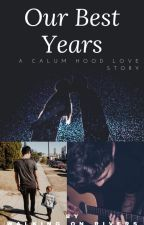 Book 2: Our Best Years // Calum Hood by walking_on_rivers