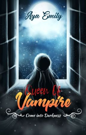 Queen of Vampire (Come Into Darkness) by AyaEmily2