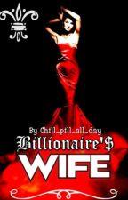 Billionaire's Wife✔ by chill_pill_all_day
