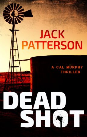 Dead Shot (A Cal Murphy Thriller Book 1) by Jack_Patterson