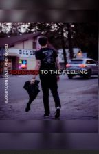Addicted To The Feeling  by JolbyContent