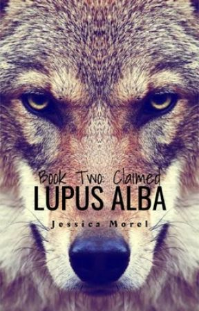 CLAIMED - Lupus Alba: Book 2 [Also on Inkitt] ✅  by JessicaMorel0